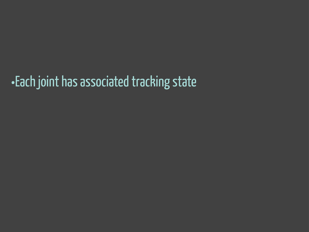 •Each joint has associated tracking state