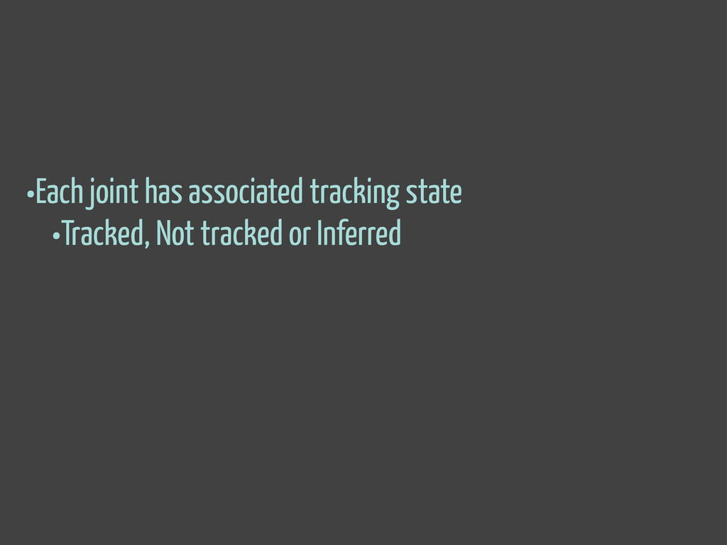 •Each joint has associated tracking state •Trac...