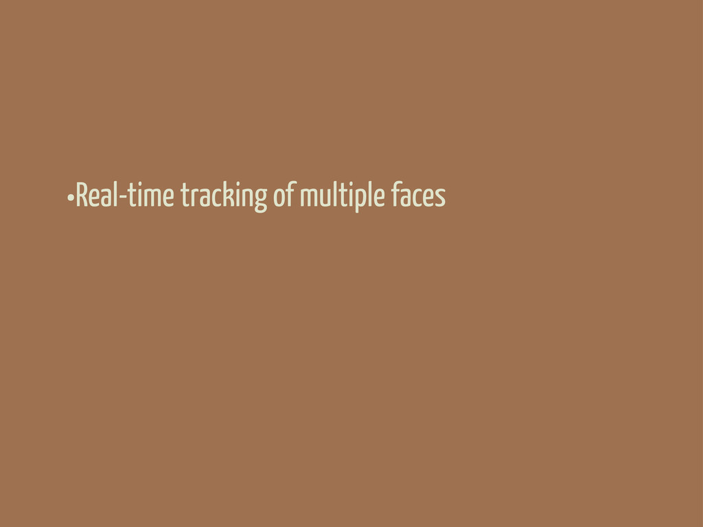 •Real-time tracking of multiple faces