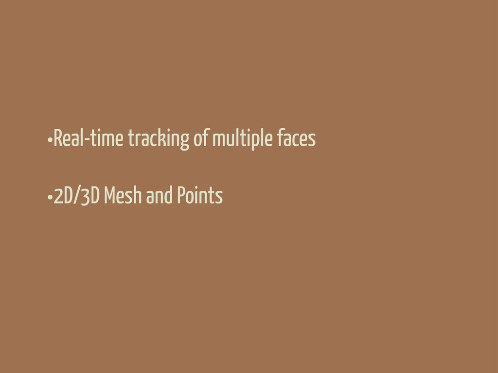 •Real-time tracking of multiple faces •2D/3D Me...