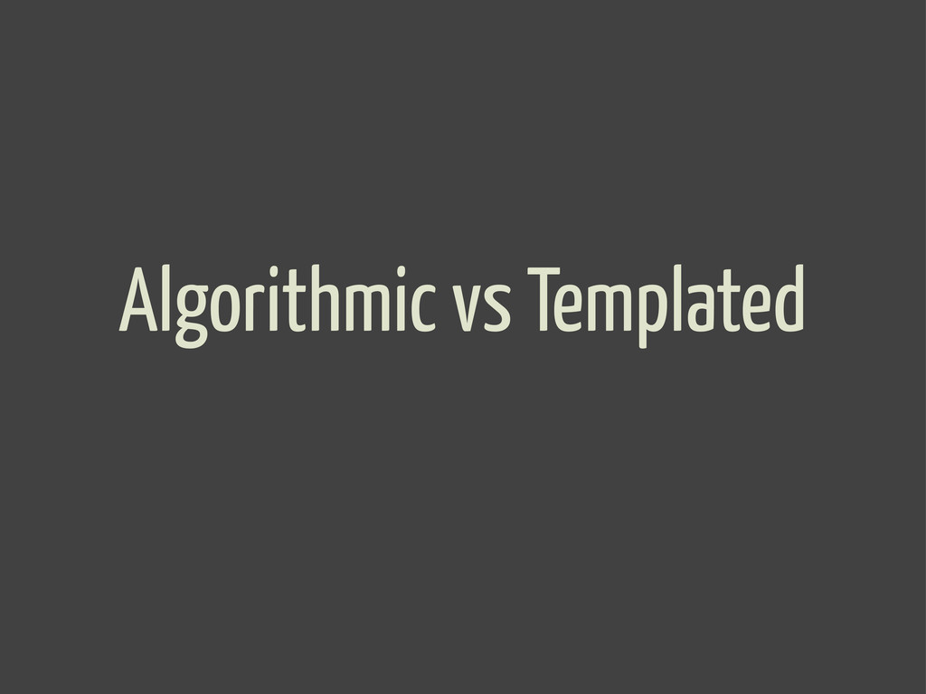Algorithmic vs Templated