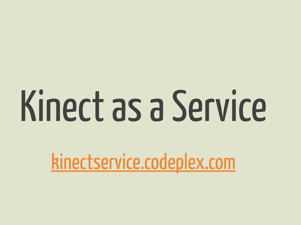 Kinect as a Service kinectservice.codeplex.com