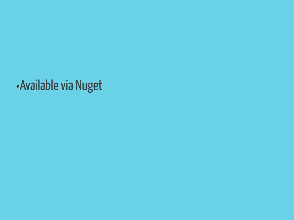 •Available via Nuget