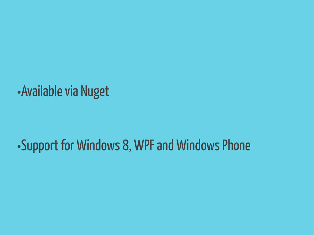 •Available via Nuget •Support for Windows 8, WP...