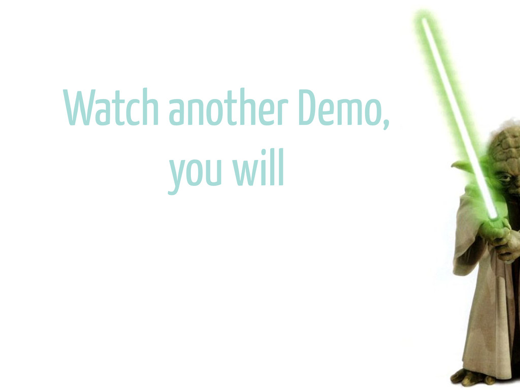 Watch another Demo, you will