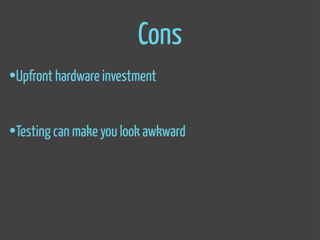 Cons •Upfront hardware investment •Testing can ...