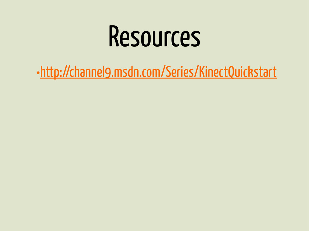 Resources •http://channel9.msdn.com/Series/Kine...