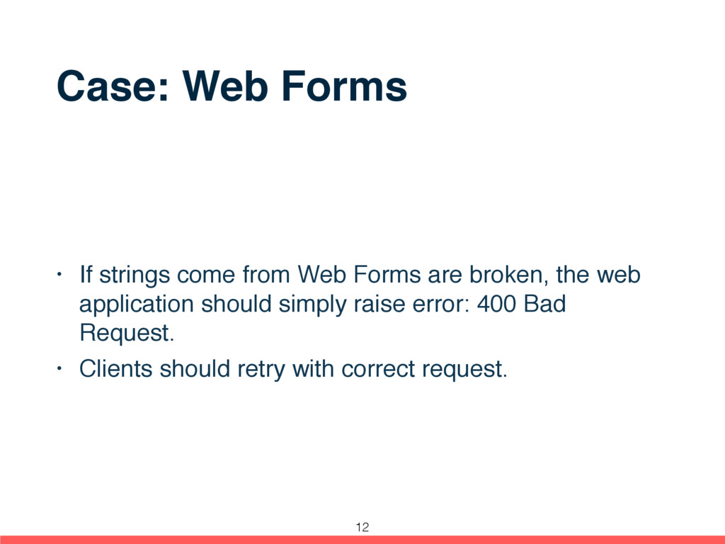 Case: Web Forms • If strings come from Web Form...
