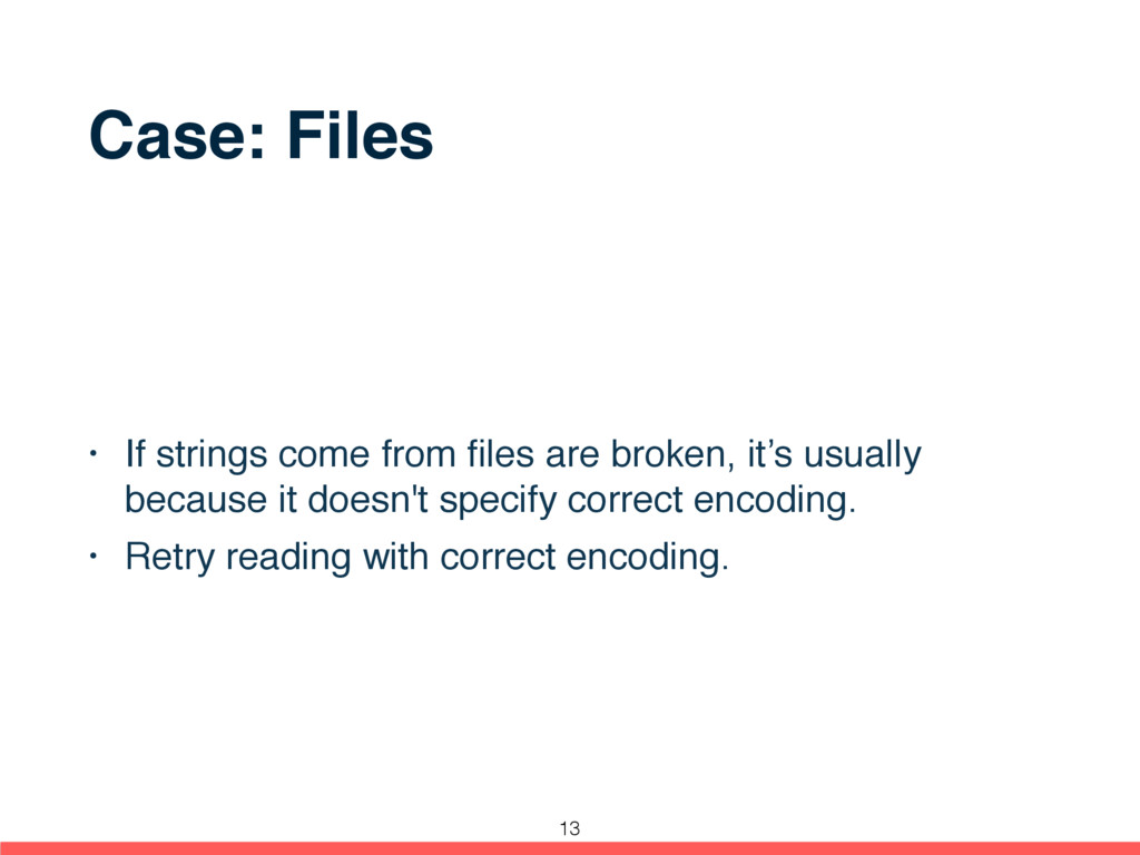 Case: Files • If strings come from files are bro...