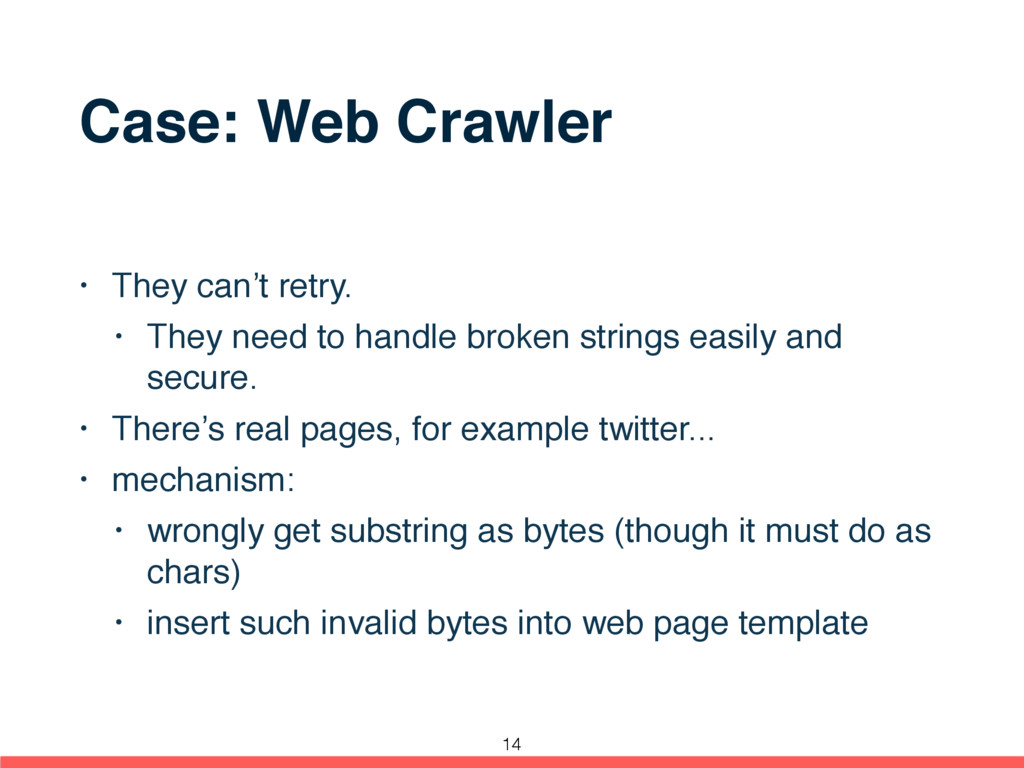 Case: Web Crawler • They can't retry. • They ne...