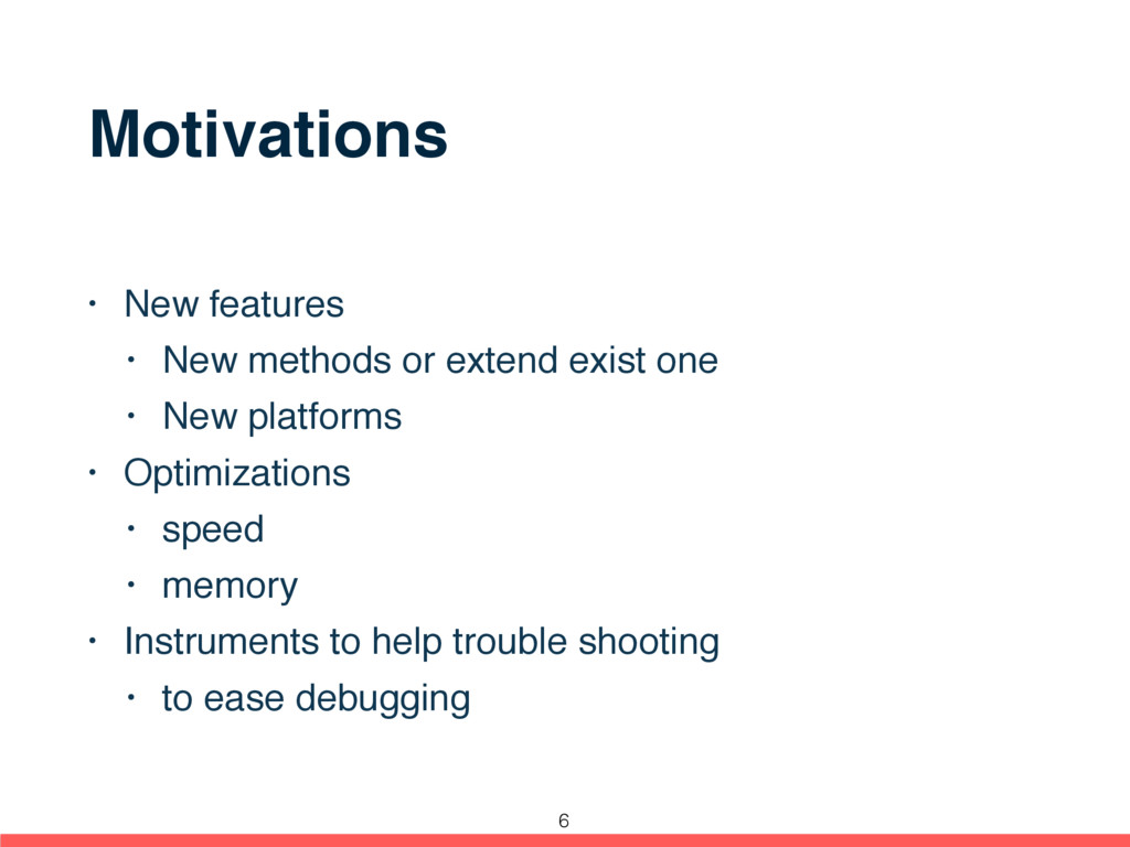 Motivations • New features • New methods or ext...