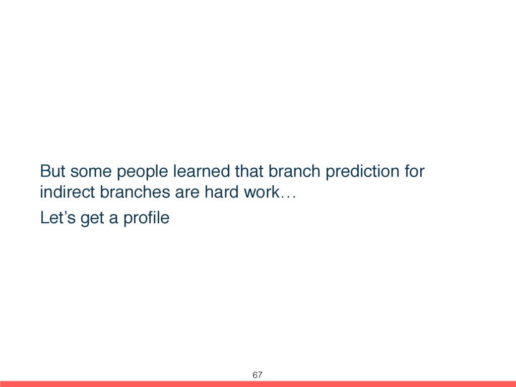 But some people learned that branch prediction ...