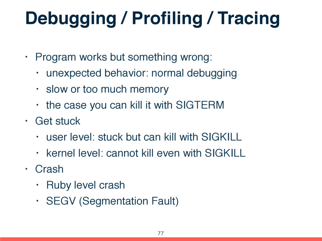 Debugging / Profiling / Tracing • Program works ...