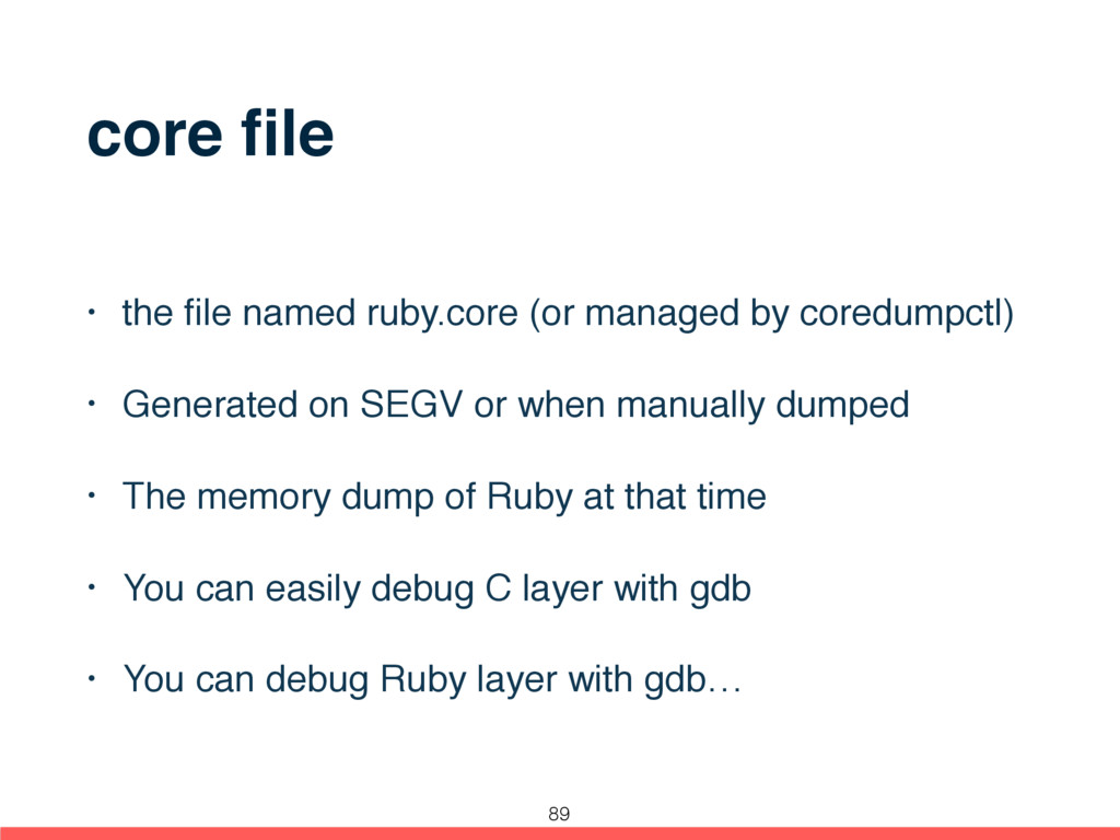 core file • the file named ruby.core (or managed ...