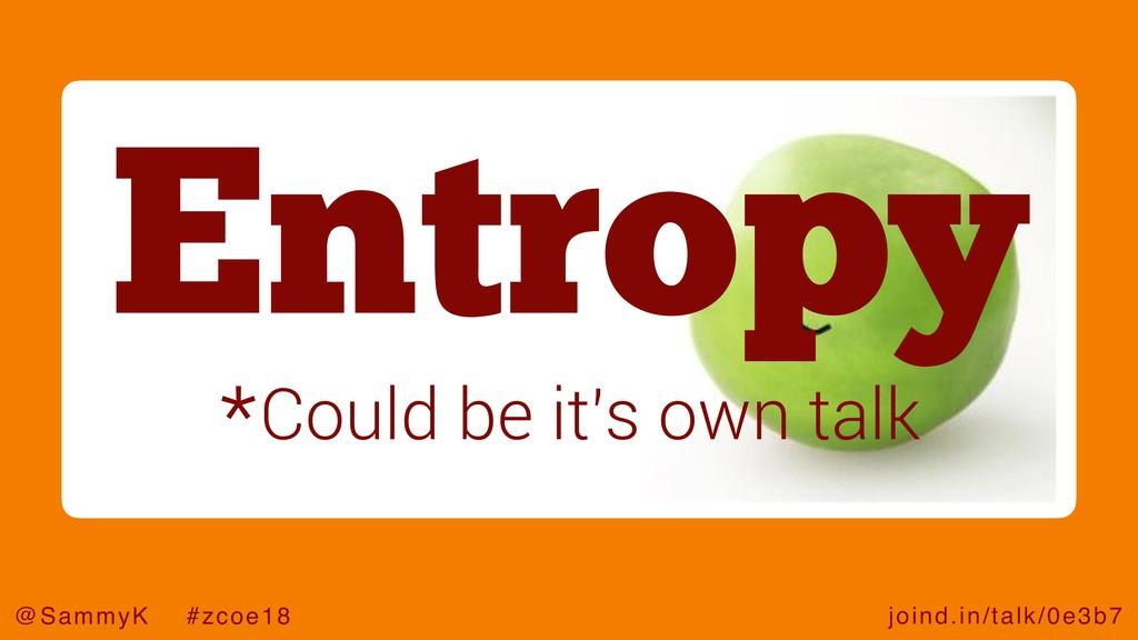 joind.in/talk/0e3b7 @SammyK #zcoe18 Entropy *Co...