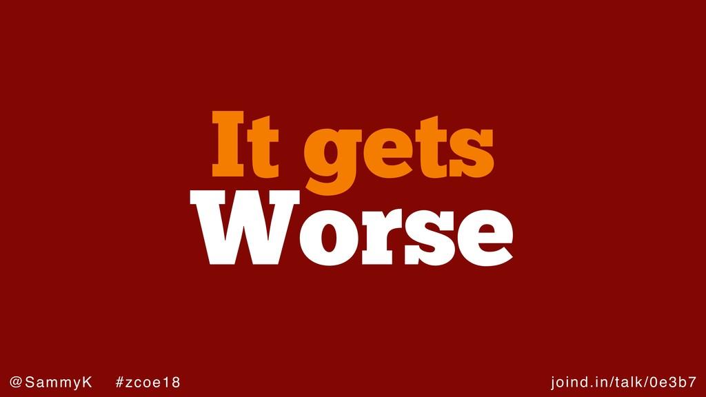 joind.in/talk/0e3b7 @SammyK #zcoe18 Worse It ge...