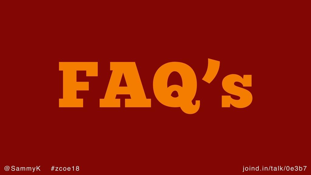 joind.in/talk/0e3b7 @SammyK #zcoe18 FAQ's