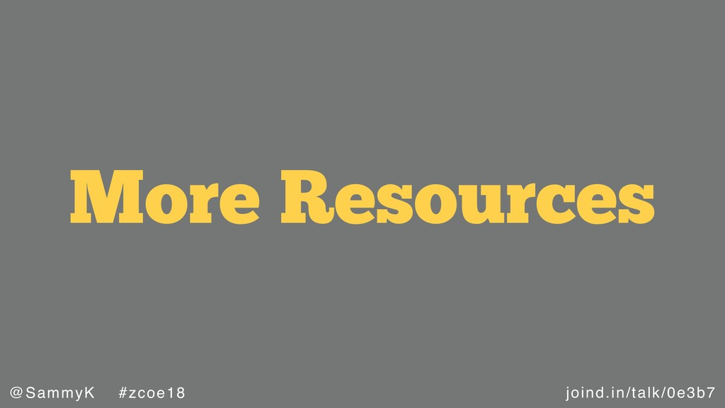 joind.in/talk/0e3b7 @SammyK #zcoe18 More Resour...
