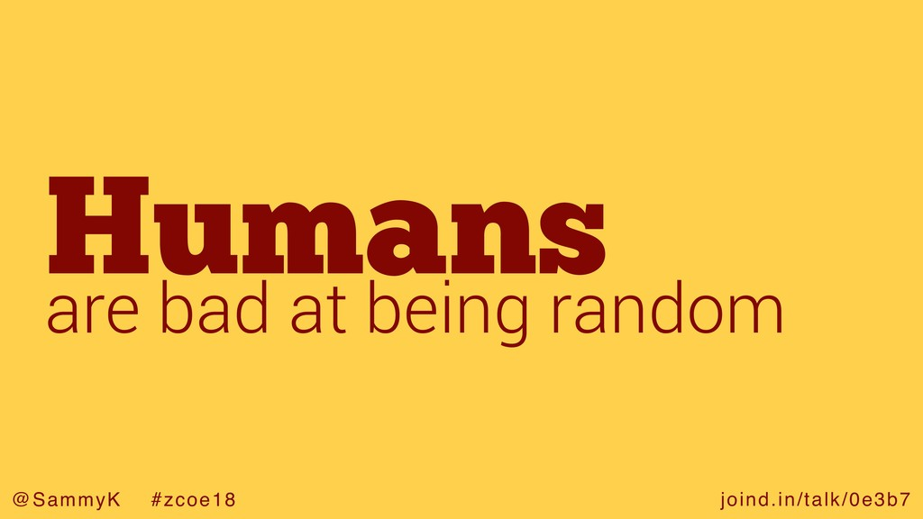 joind.in/talk/0e3b7 @SammyK #zcoe18 Humans are ...
