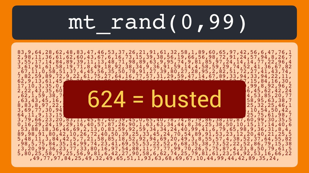 mt_rand(0,99) 83,9,64,28,62,48,83,47,46,53,37,2...