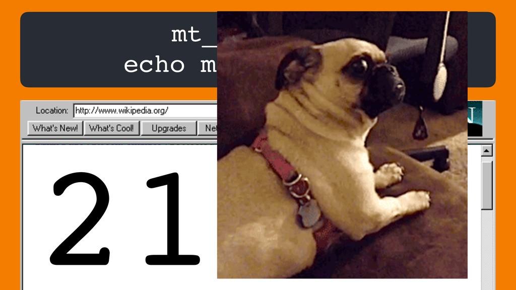 mt_srand(10); echo mt_rand(0,99); 21