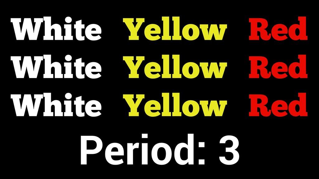 Red Yellow White Red Yellow White Red Yellow Wh...