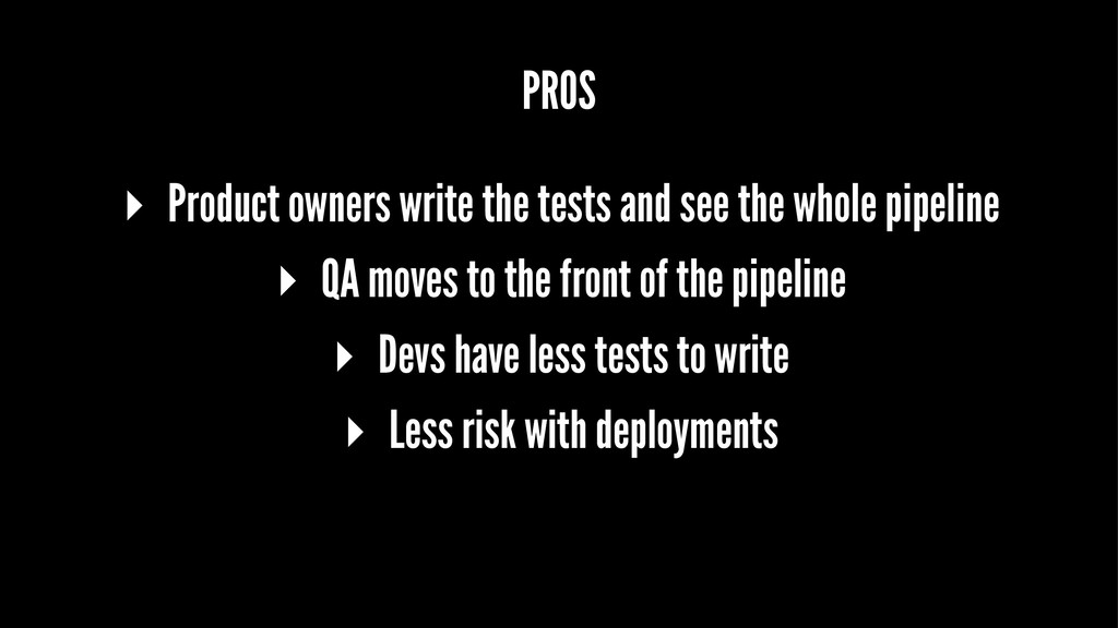 PROS ▸ Product owners write the tests and see t...
