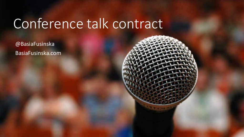 Conference talk contract @BasiaFusinska BasiaFu...