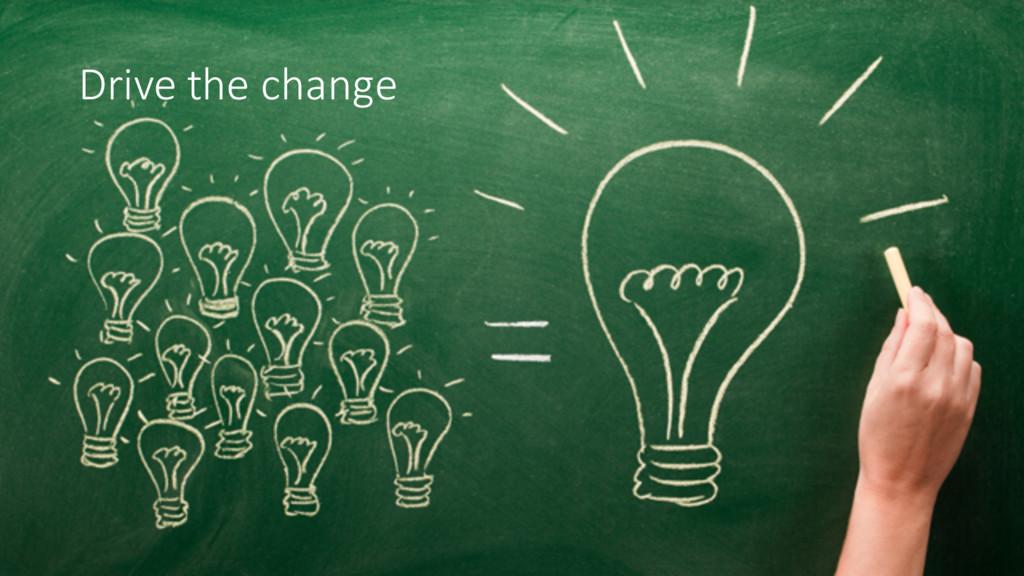 Drive the change