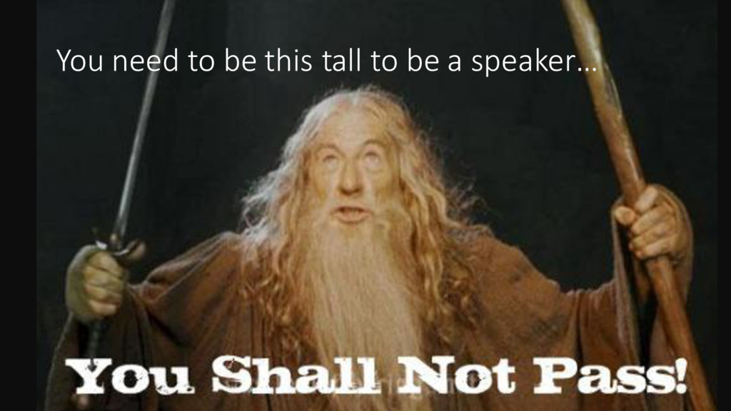 You need to be this tall to be a speaker…