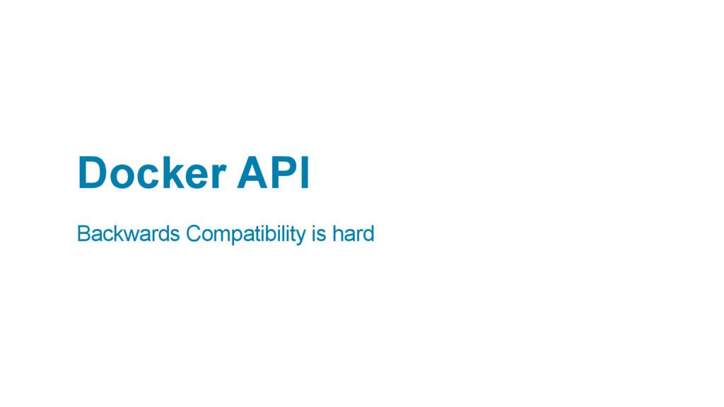 Docker API Backwards Compatibility is hard