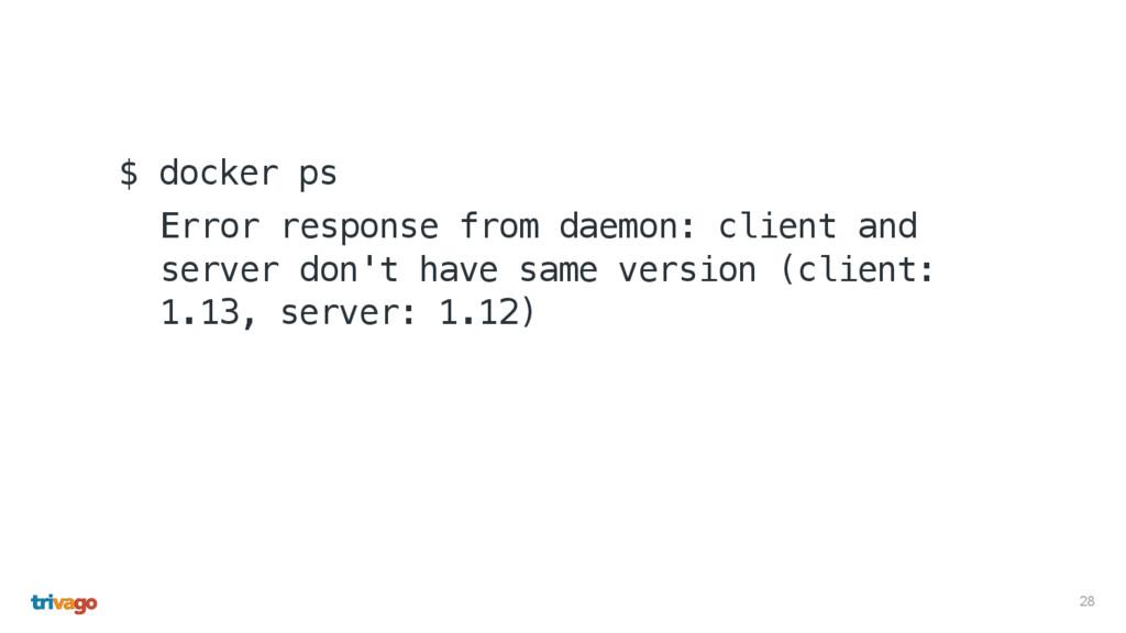 28 $ docker ps Error response from daemon: clie...
