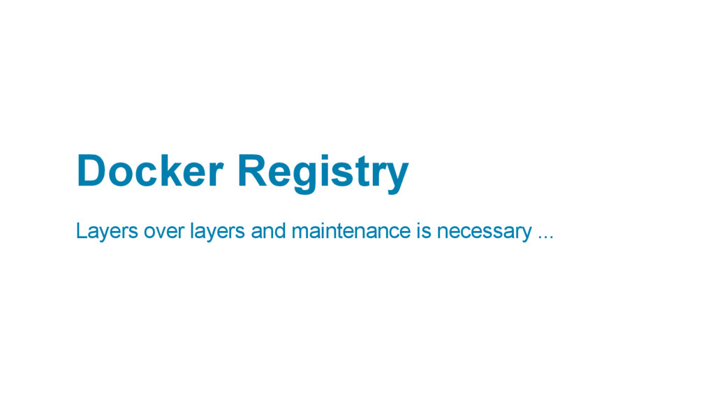 Docker Registry Layers over layers and maintena...