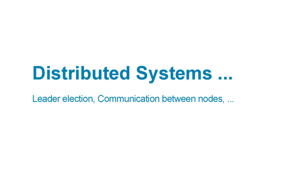 Distributed Systems ... Leader election, Commun...