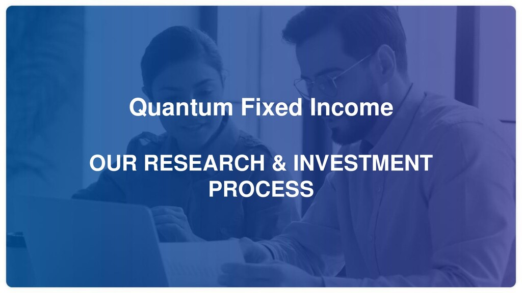 Quantum Fixed Income OUR RESEARCH & INVESTMENT ...