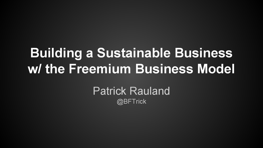 Building a Sustainable Business w/ the Freemium...