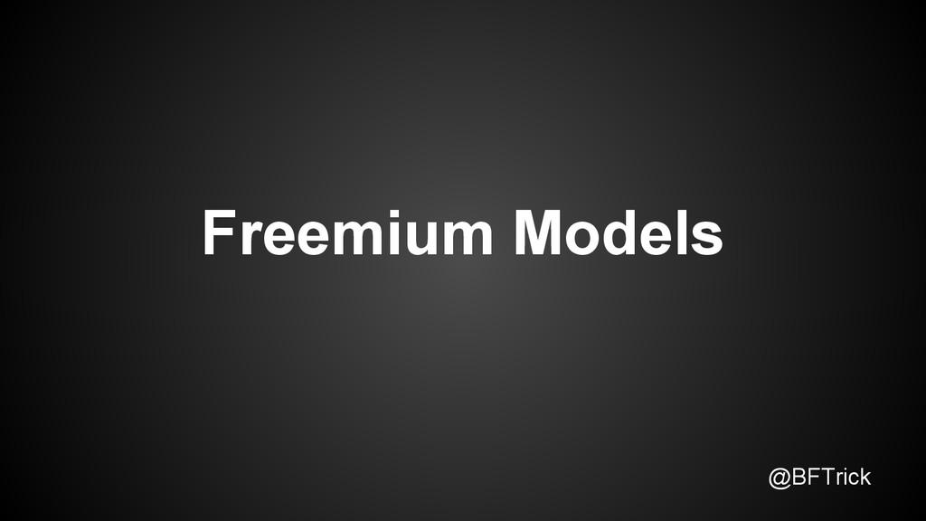 @BFTrick Freemium Models