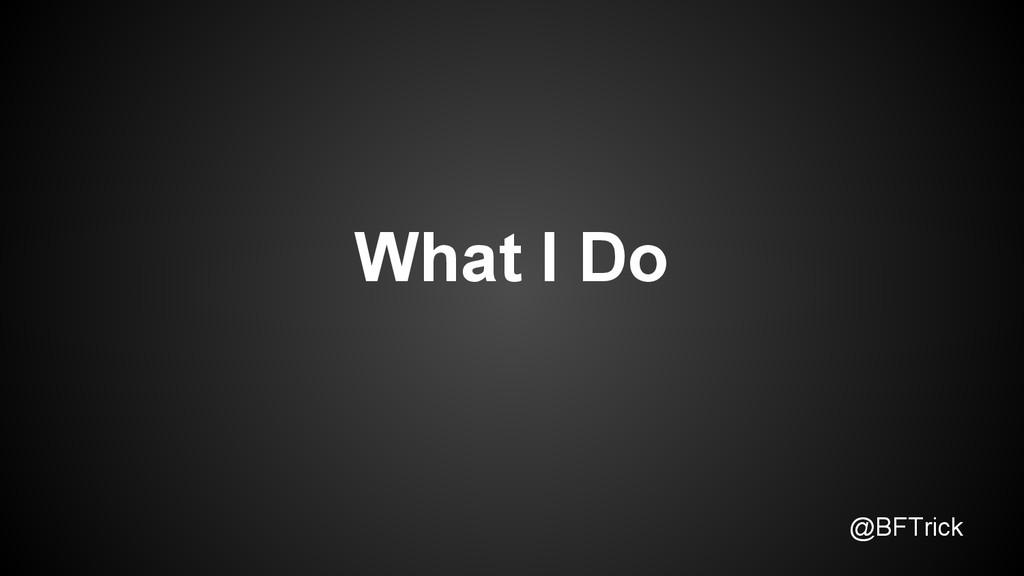 @BFTrick What I Do