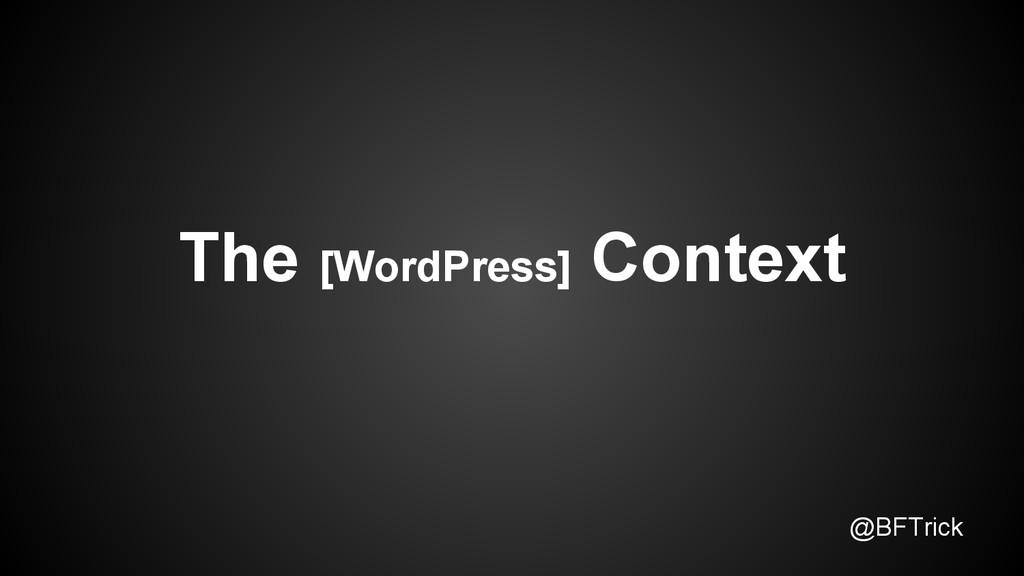 @BFTrick The [WordPress] Context