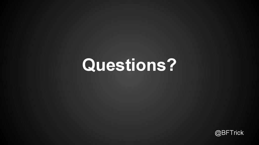 @BFTrick Questions?