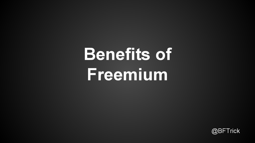 @BFTrick Benefits of Freemium