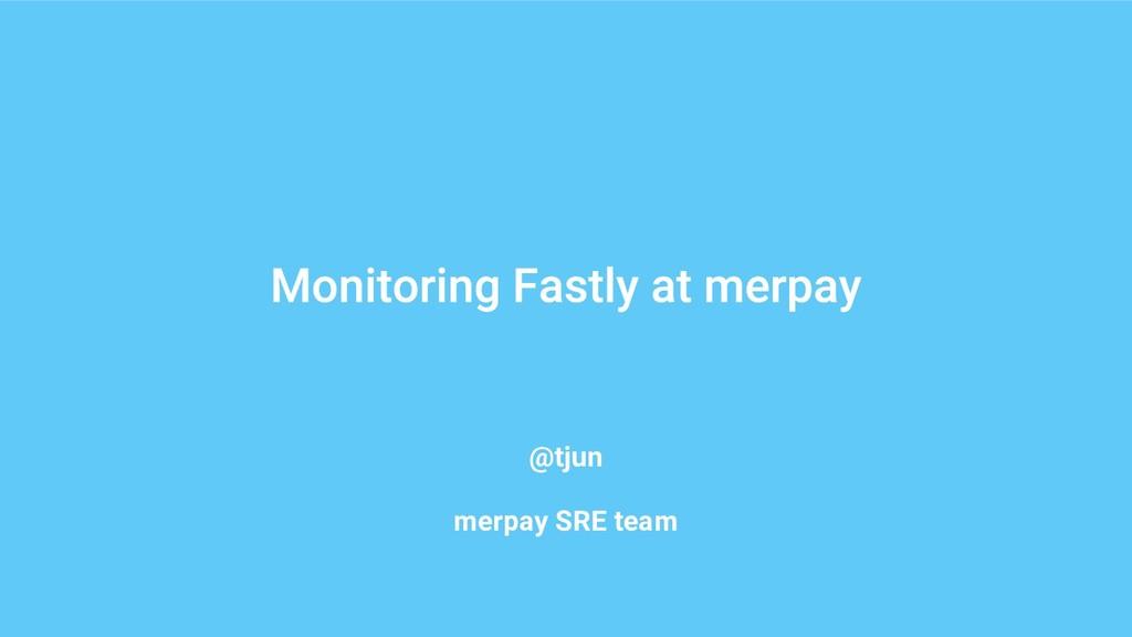 @tjun merpay SRE team