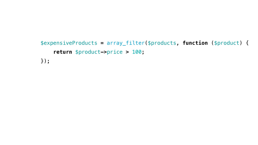 $expensiveProducts = array_filter($products, fu...