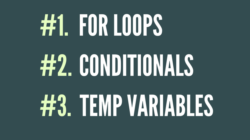 #1. FOR LOOPS #2. CONDITIONALS #3. TEMP VARIABL...