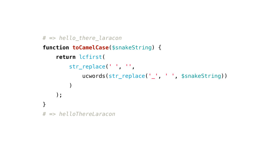 # => hello_there_laracon function toCamelCase($...
