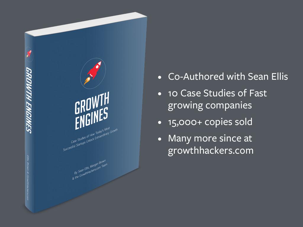 • Co-Authored with Sean Ellis • 10 Case Studies...