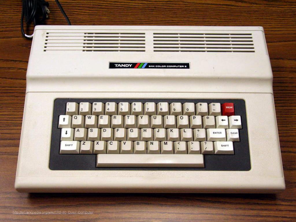 http://en.wikipedia.org/wiki/TRS-80_Color_Compu...