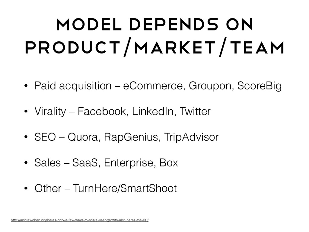 Model Depends on Product/Market/Team • Paid acq...