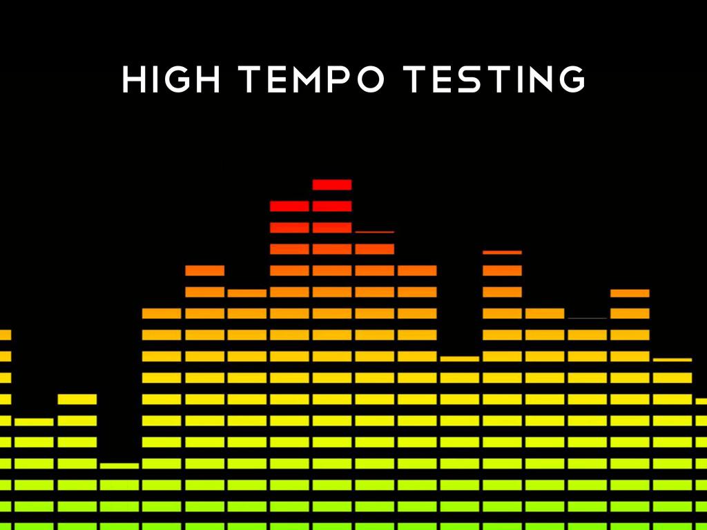 HIGH TEMPO TESTING
