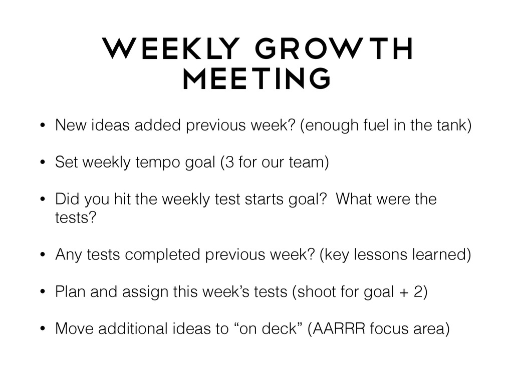 Weekl y Growth Meeting • New ideas added previo...